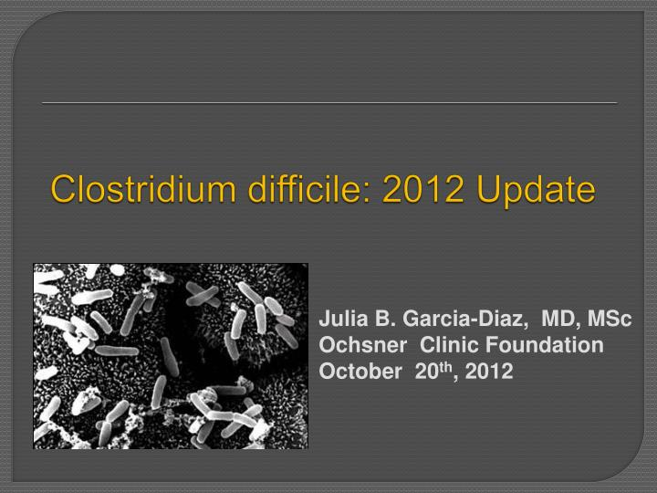 Clostridium difficile 2012 update