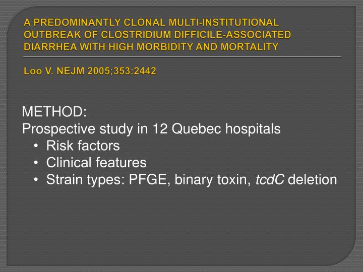 A PREDOMINANTLY CLONAL MULTI-INSTITUTIONAL OUTBREAK OF CLOSTRIDIUM DIFFICILE-ASSOCIATED DIARRHEA WITH HIGH MORBIDITY AND