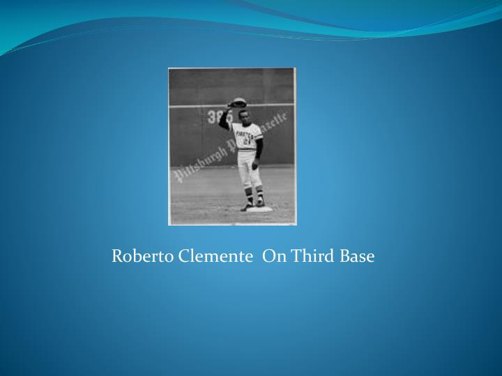 Roberto Clemente  On Third Base