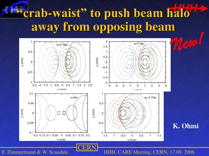 """""""crab-waist"""" to push beam halo away from opposing beam"""