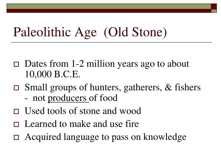 Paleolithic Age  (Old Stone)