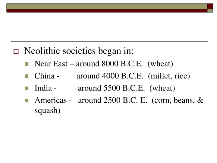Neolithic societies began in: