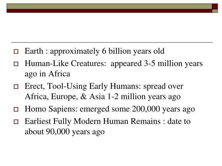 Earth : approximately 6 billion years old