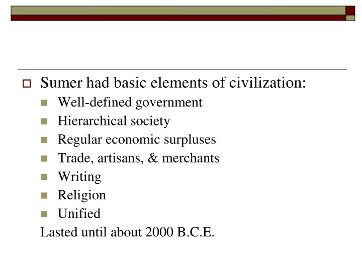 Sumer had basic elements of civilization: