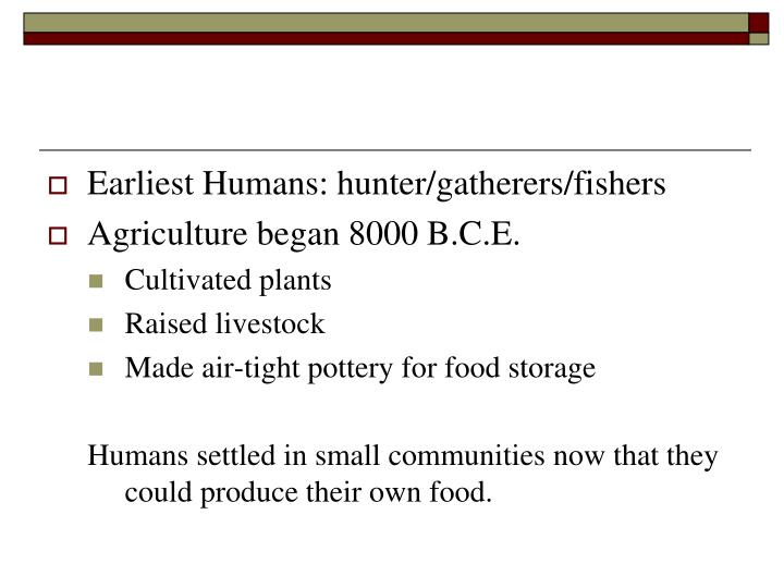 Earliest Humans: hunter/gatherers/fishers