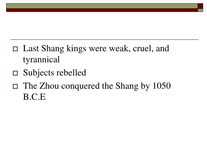 Last Shang kings were weak, cruel, and tyrannical