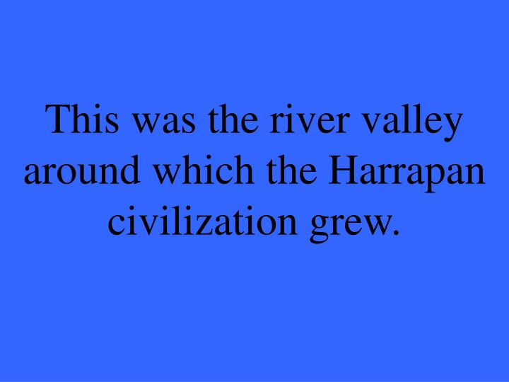 This was the river valle