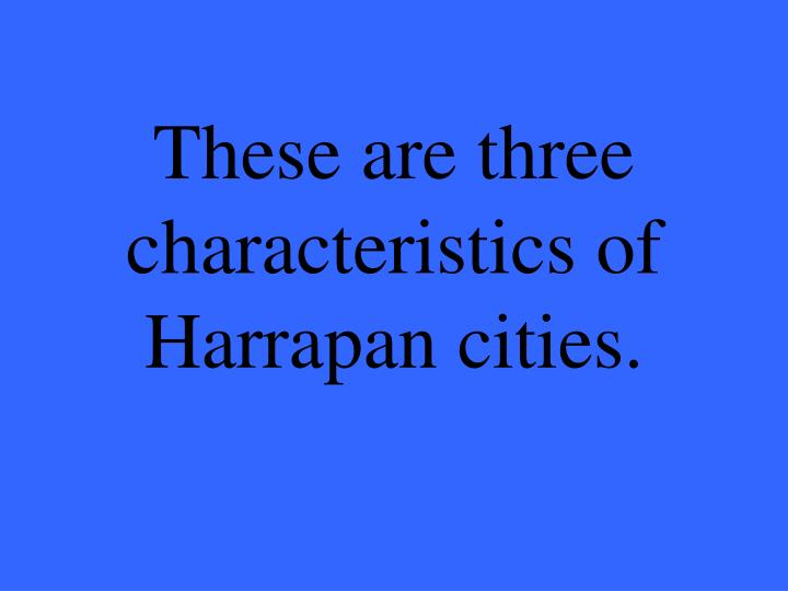 These are three characteristics of