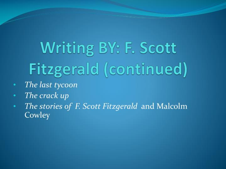 Writing BY: F. Scott Fitzgerald (continued)
