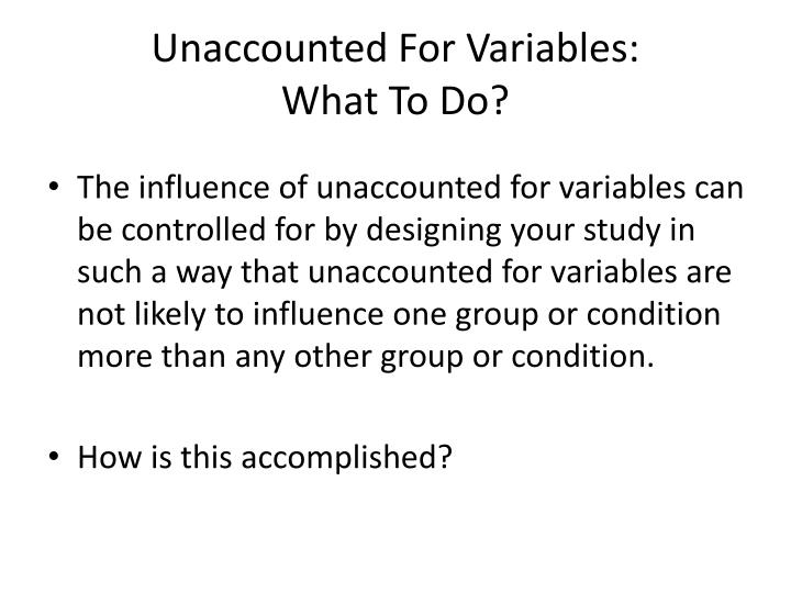 Unaccounted For Variables: