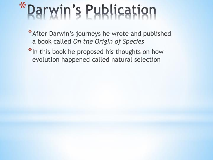 After Darwin's journeys he wrote and published a book called