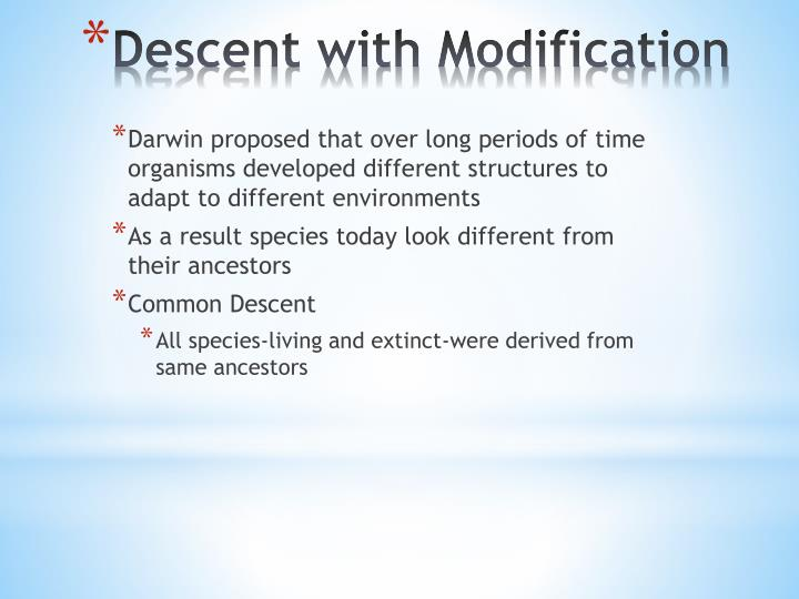 Darwin proposed that over long periods of time organisms developed different structures to adapt to different environments
