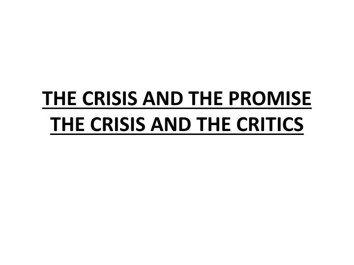 THE CRISIS AND THE PROMISE