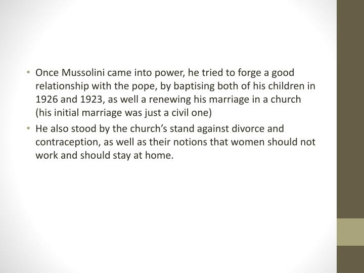 Once Mussolini came into power, he tried to forge a good relationship with the pope, by baptising bo...