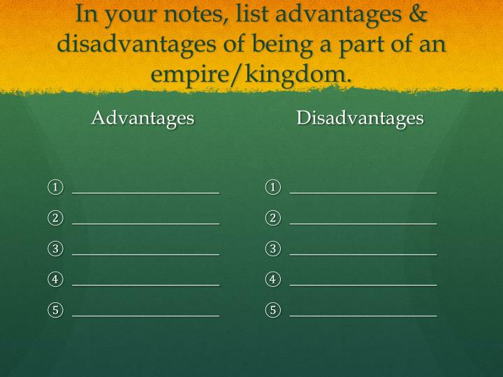 In your notes, list advantages & disadvantages of being a part of an empire/kingdom.