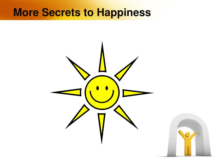 More Secrets to Happiness
