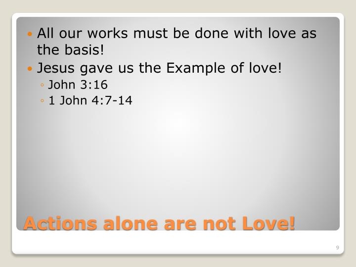 All our works must be done with love as the basis!