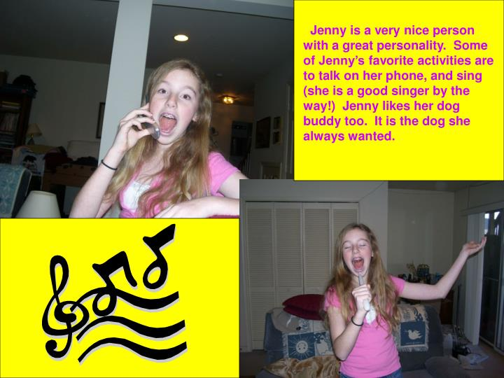 Jenny is a very nice person with a great personality.  Some of