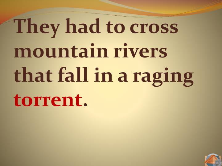 They had to cross mountain rivers that fall in a raging
