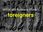 what did romans think of foreigners