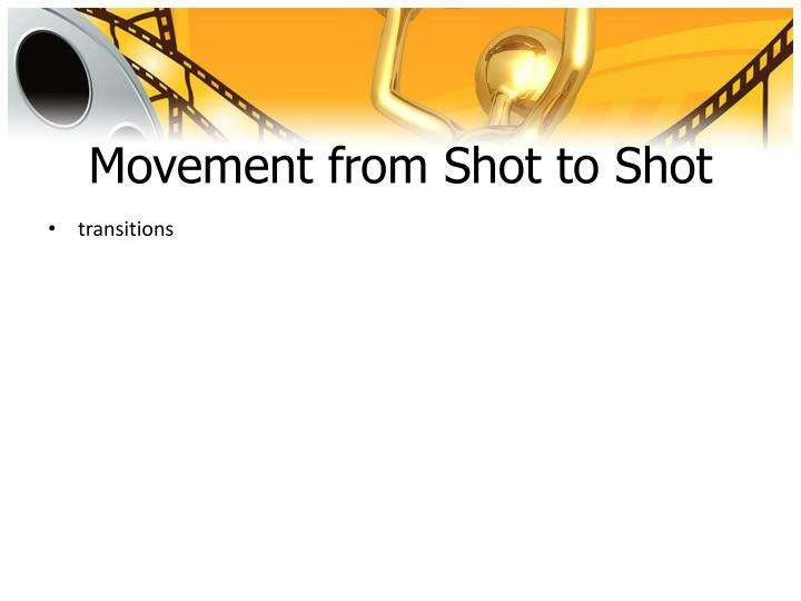 Movement from Shot to Shot