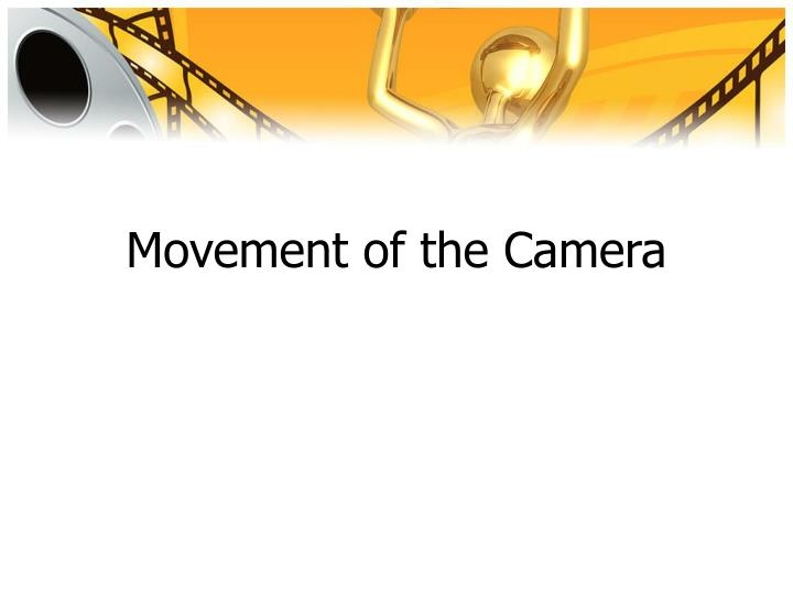 Movement of the Camera