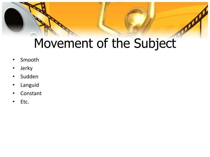 Movement of the Subject