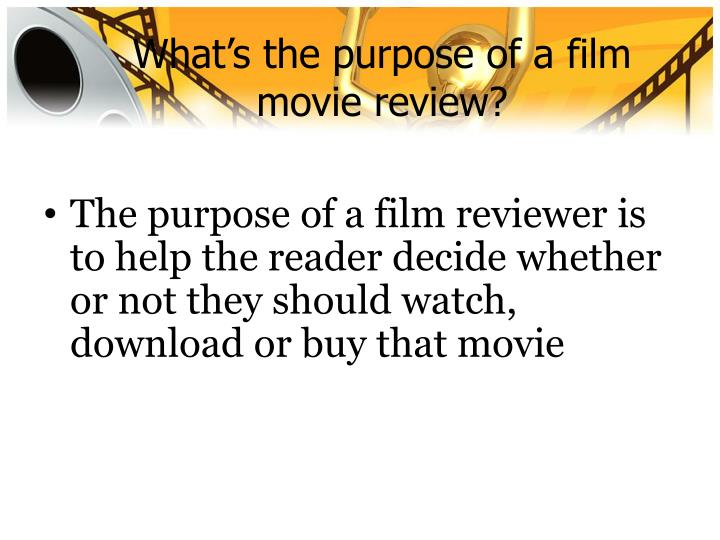 What s the purpose of a film movie review