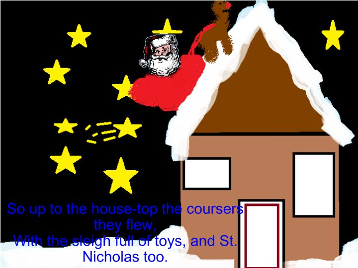 So up to the house top the coursers they flew with the sleigh full of toys and st nicholas too