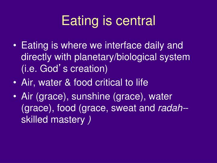 Eating is central