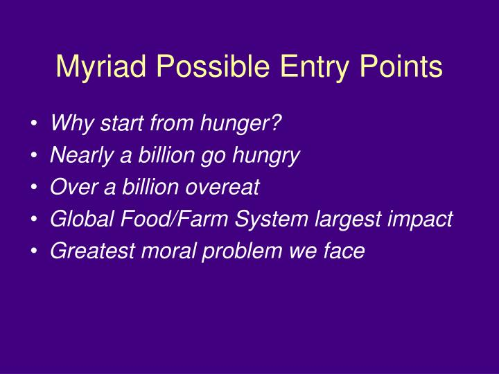 Myriad possible entry points