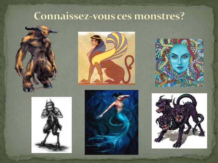 Connaissez-vous ces monstres?