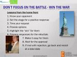 don t focus on the battle win the war