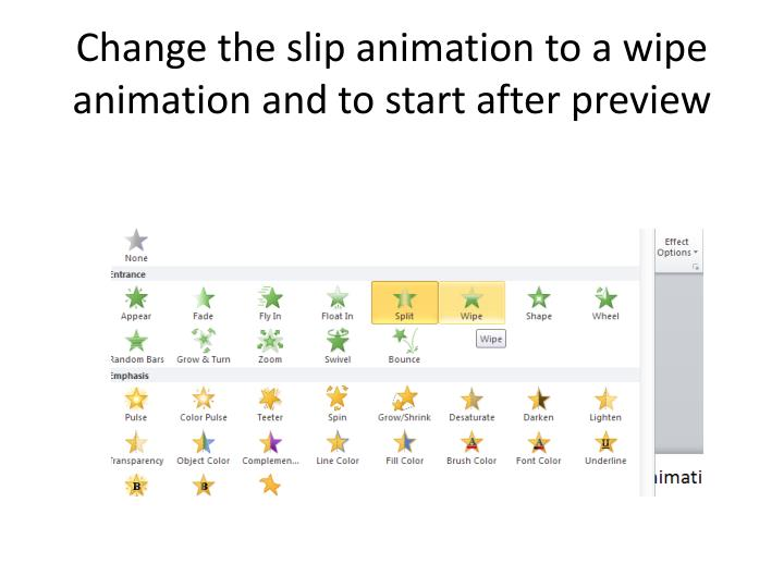 Change the slip animation to a wipe animation and to start after preview