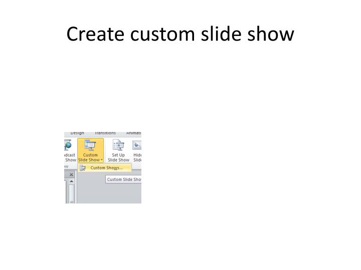 Create custom slide show