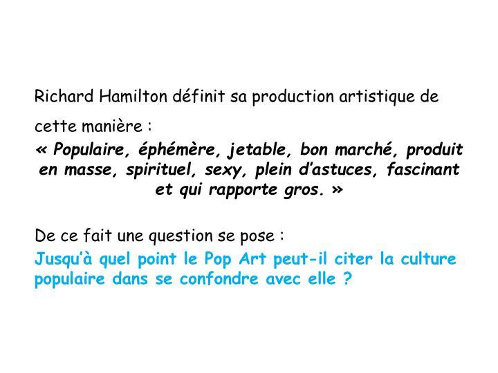 Richard Hamilton définit sa production artistique de cette manière: