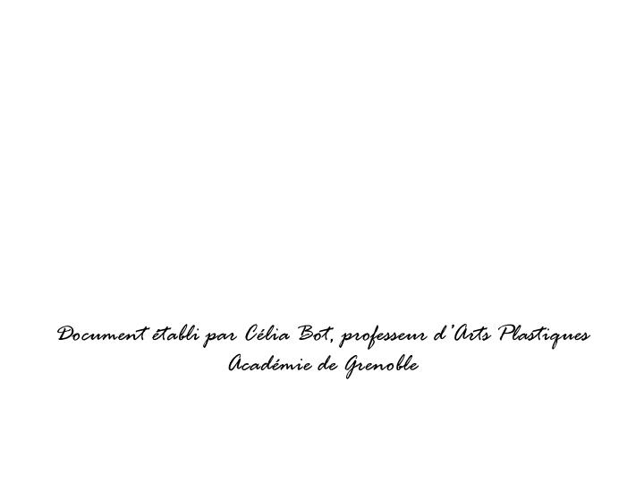 Document établi par Célia Bot, professeur d'Arts