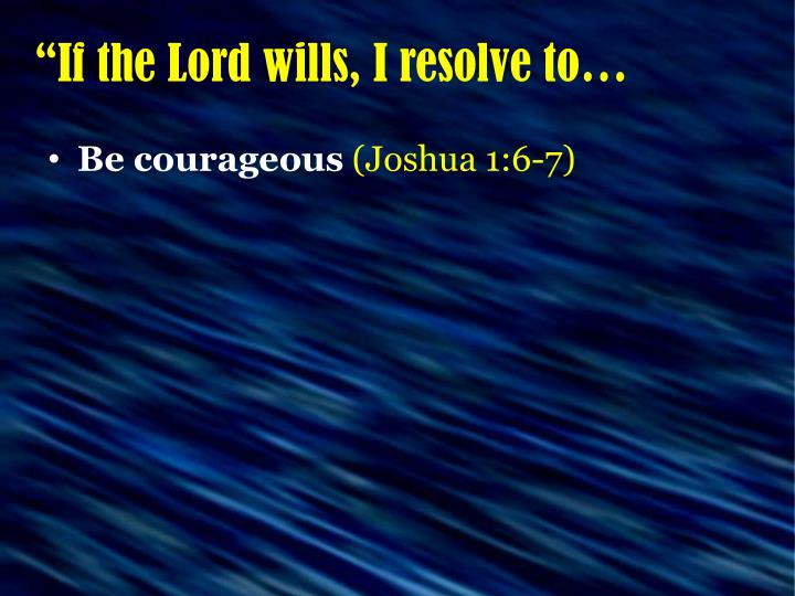 If the lord wills i resolve to