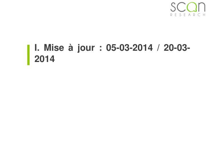 I. Mise à jour : 05-03-2014 / 20-03-2014