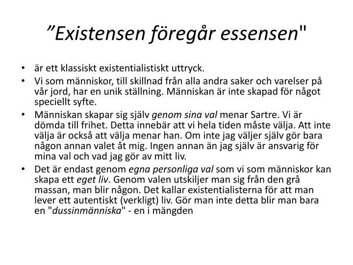 """Existensen föregår essensen"