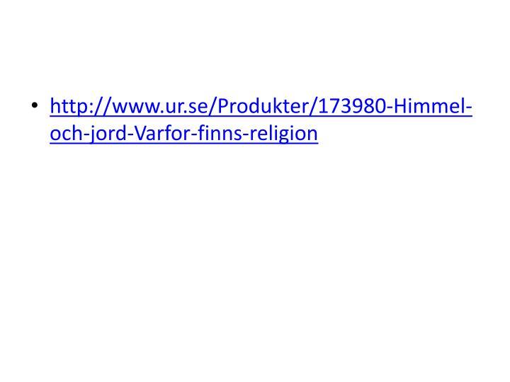 http://www.ur.se/Produkter/173980-Himmel-och-jord-Varfor-finns-