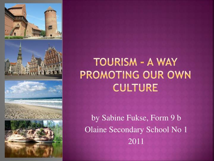 Tourism a way promoting our own culture