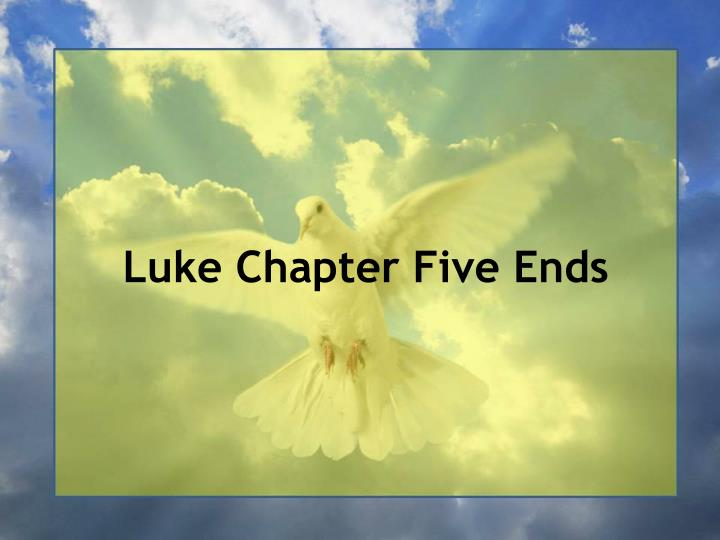Luke Chapter Five Ends