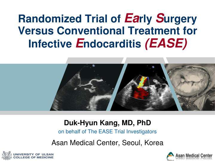 Randomized trial of ea rly s urgery versus conventional treatment for infective e ndocarditis ease
