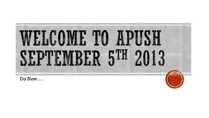 Welcome to apush september 5 th 2013