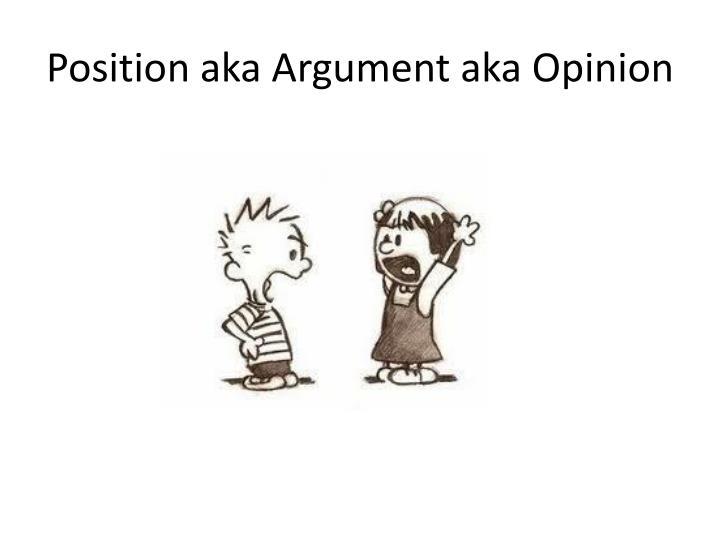 Position aka Argument aka Opinion