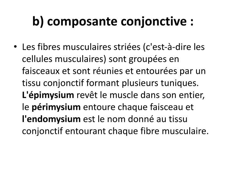 b) composante conjonctive: