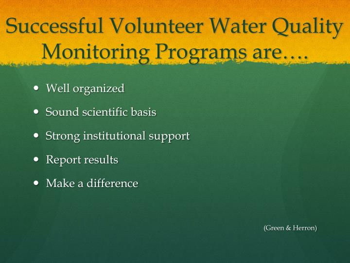 Successful Volunteer Water Quality Monitoring Programs are….