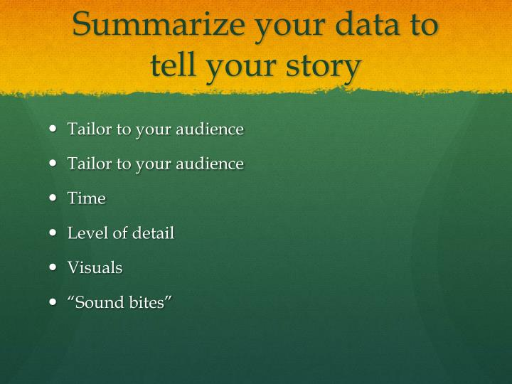Summarize your data to tell your story