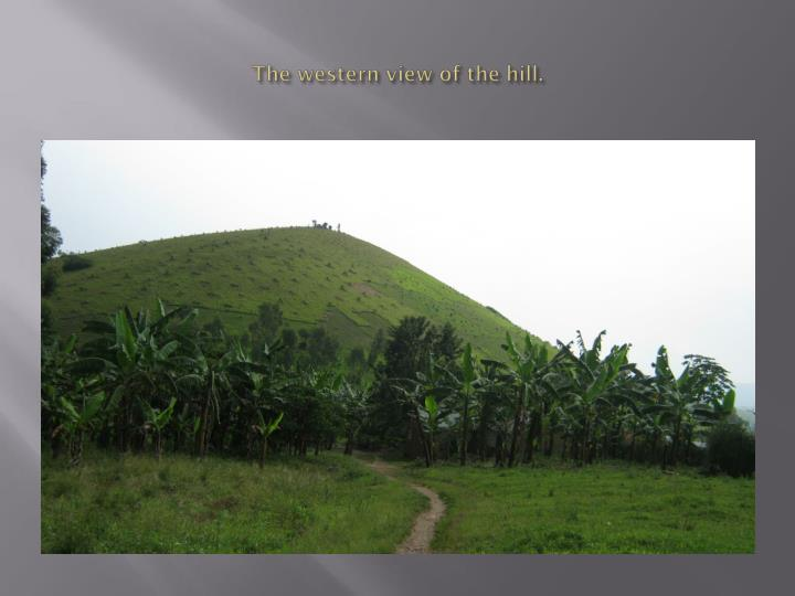 The western view of the hill.